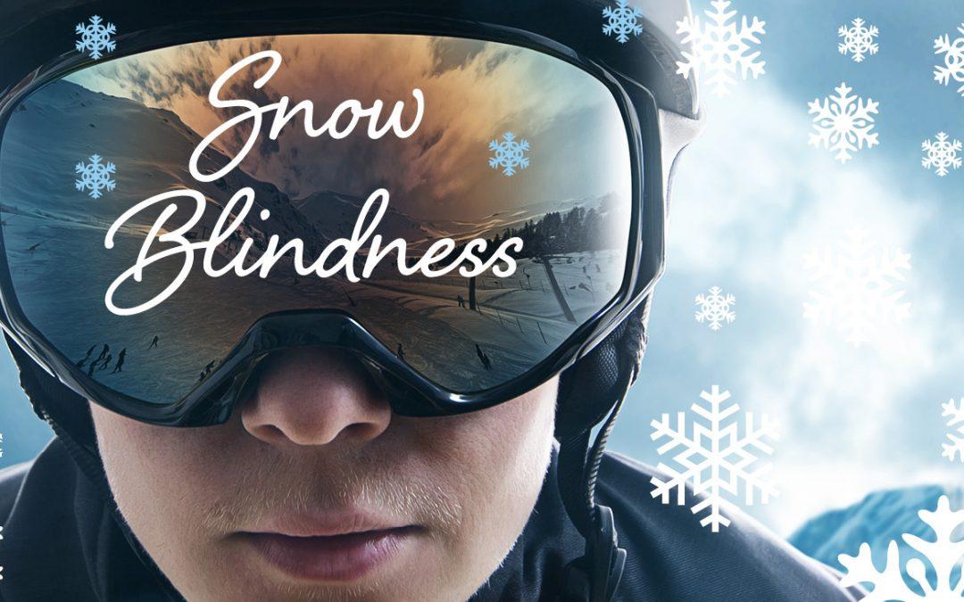 Preventing Snow Blindness, Sunburn for Your Eyes